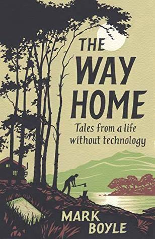 the-way-home-tales-from-a-life-without-technology-by-mark-boyle